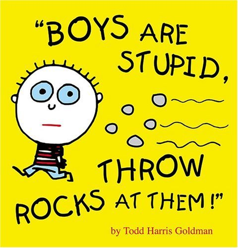 Boys are stupid, throw rocks at them